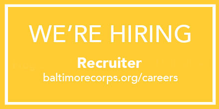 We Are Hiring - Recruiter - http baltimore corps dot org slash careers