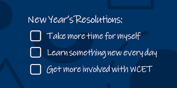 A list of new year's resolutions: take more time for myself; learn something new every day; get more involved with WCET